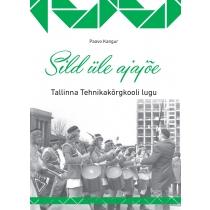 """""""Sild üle ajajõe. Tallinna Tehnikakõrgkooli lugu"""""""