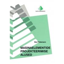 Mart Tiidemann. Masinaelementide projekteerimise alused. 2010 (117 lk)